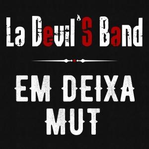 Em deixa mut - La Devil's Band